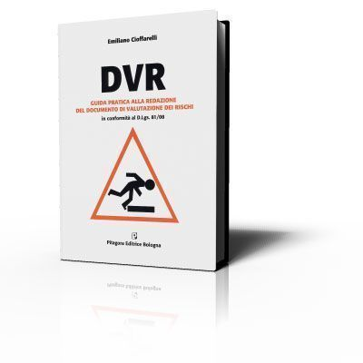DVR - Guida pratica alla redazione del Documento di Valutazione dei Rischi