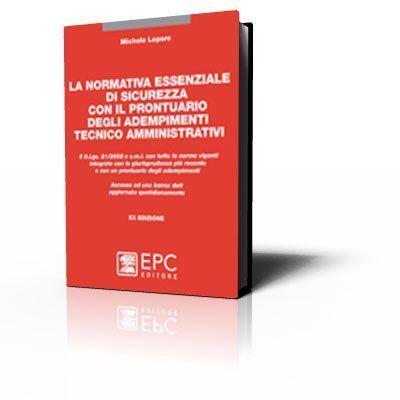 La normativa essenziale di sicurezza con il prontuario degli adempimenti tecnico amministrativi