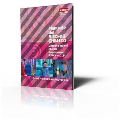 Manuale del Rischio Chimico - Gestione agenti chimici Regolamenti REACH e CLP